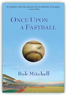 Once Upon A Fastball - by Bob Mitchell